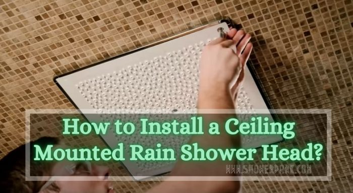 How to Install a Ceiling Mounted Rain Shower Head?