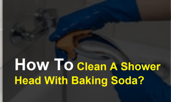 How To Clean A Shower Head With Baking Soda?