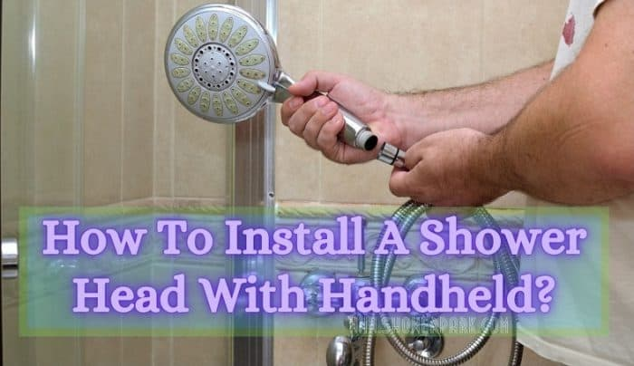 How To Install A Shower Head With Handheld