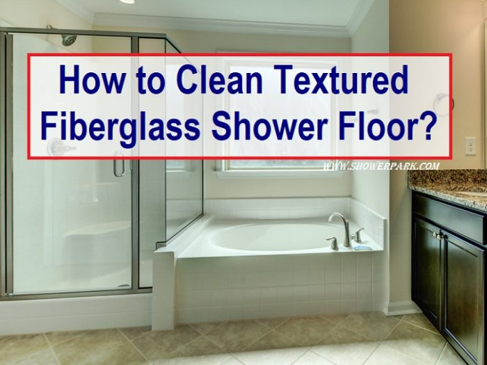 How to Clean Textured Fiberglass Shower Floor