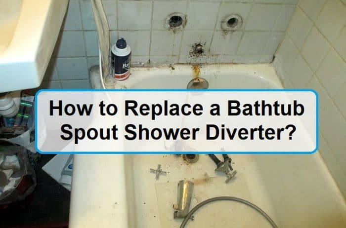 How to Replace a Bathtub Spout Shower Diverter