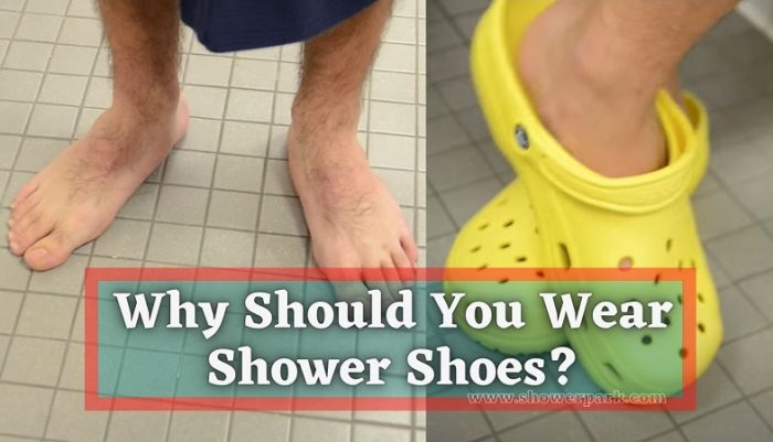 Why Should You Wear Shower Shoes